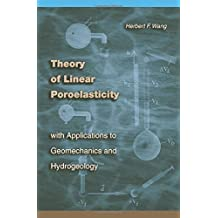 Theory of Linear Poroelasticity with Applications to Geomechanics and Hydrogeology (Princeton Series in Geophysics)
