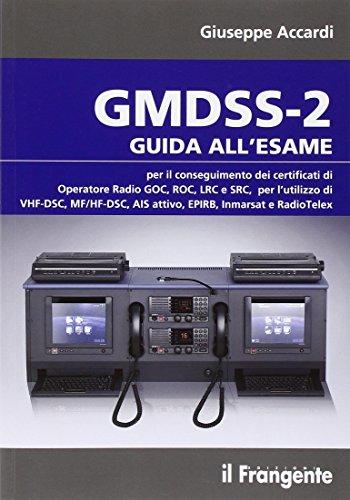 GMDSS-2. Guida all'esame per il conseguimento del certificato di operatore radio GOC, ROC, LRC e SRC, per l'utilizzo di VHF-DSC, MF/HF-DSC, AIS attivo, EPIRB... -