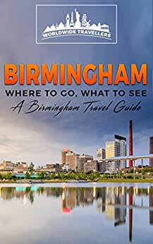 Birmingham: Where To Go, What To See - A Birmingham Travel Guide (Great Britain,London,Birmingham,Glasgow,Liverpool,Bristol,Manchester Book 3) (English Edition)