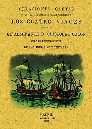 Relaciónes, cartas y otros documentos cocernientes a los 4 viajes que hizo el almirante D. Cristóbal Colón : para el descubrimiento de las Indias Occidentales por Martín Fernández de Navarete