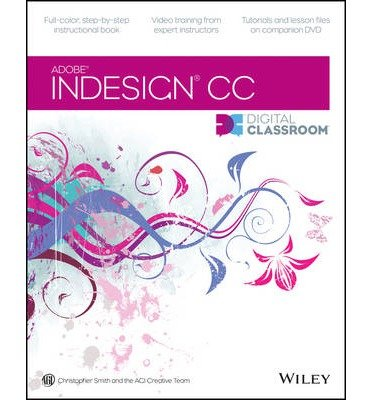 { [ INDESIGN CC DIGITAL CLASSROOM (DIGITAL CLASSROOM) ] } By Smith, Christopher (Author) Aug-26-2013 [ Paperback ]