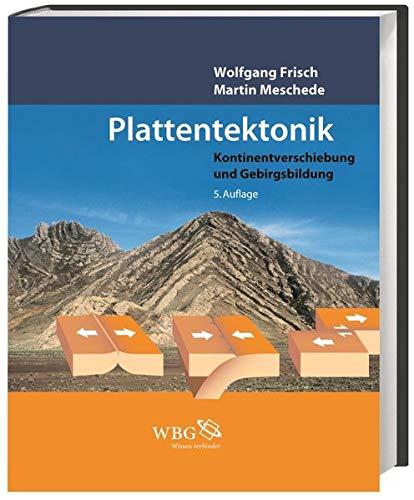 Plattentektonik: Kontinentverschiebung und Gebirgsbildung
