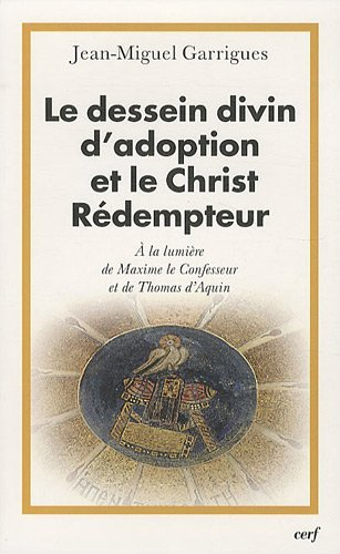 Le dessein divin d'adoption et le Christ Rédempteur : A la lumière de Maxime le Confesseur et de Thomas d'Aquin