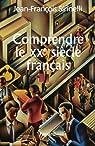 Comprendre le XXe siècle français par Sirinelli
