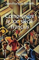 Comprendre le XXe siècle français (Divers Histoire)