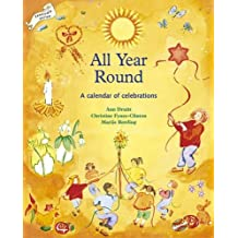 All Year Round: Calendar of Celebrations, A: A Calendar of Celebrations (Festivals and The Seasons)