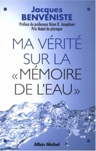 Ma vérité sur la mémoire de l'eau