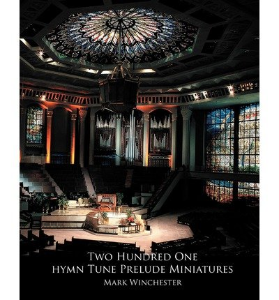 [(201 Hymn Tune Prelude Miniatures: For Organ, Piano or Keyboard)] [Author: Mark Winchester] published on (September, 2008)