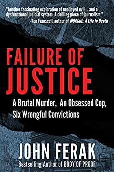 Failure of Justice: A Brutal Murder, An Obsessed Cop, Six Wrongful Convictions (English Edition) par [Ferak, John]