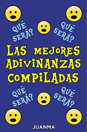 Las Mejores Adivinanzas Compiladas Por JUANMA por Juan Manuel Romani Matta