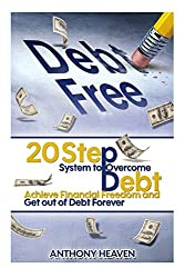 Debt Free: 20 Step System to Overcome Debt,  Achieve Financial Freedom and Get out of Debt Forever