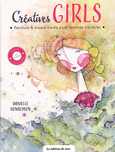 Créatives Girls : Peinture & mixed media pour femmes créatives par Danielle Donaldson