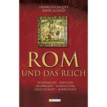 Rom und das Reich: Staatsrecht, Religion, Heerwesen, Verwaltung, Gesellschaft, Wirtschaft
