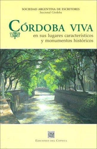 Cordoba Viva: En Sus Lugares Caracteristicos y Monumentos Historicos (Biblioteca de Historia: Temas Historicos de Cordoba)