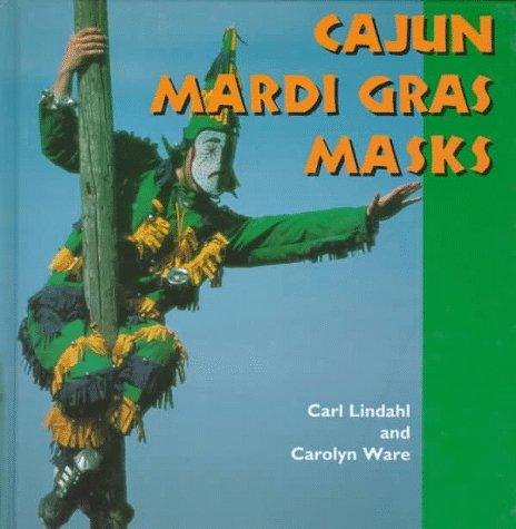 Cajun Mardi Gras Masks (Folk Art and Artists Series)