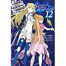 Is It Wrong to Try to Pick Up Girls in a Dungeon? On the Side: Sword Oratoria, Vol. 12 (light novel) (Is It Wrong to Try to Pick Up Girls in a Dungeon? ... Oratoria (light novel)) (English Edition)