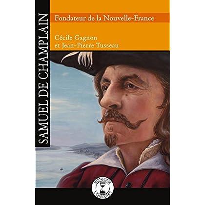 Samuel de Champlain: Fondateur de la Nouvelle-France