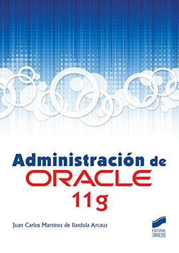 Administración de Oracle 11G por Juan Carlos Martínez de Ilarduia Arcauz