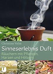 Sinneserlebnis Duft - Räuchern mit Pflanzen, Harzen und Hölzern