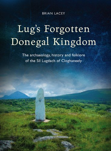 lugs-forgotten-donegal-kingdom-the-archaeology-history-and-folklore-of-the-sil-lugdach-of-cloghaneel