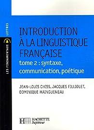 Introduction à la linguistique française : Tome 2, syntaxe, communication, poétique par Jean-Louis Chiss