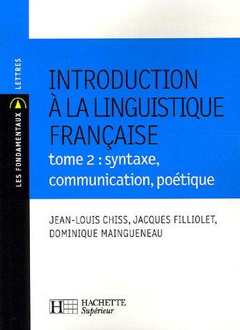 Introduction à la linguistique française : Tome 2, syntaxe, communication, poétique par Jean-Louis Chiss, Jacques Filliolet, Dominique Maingueneau