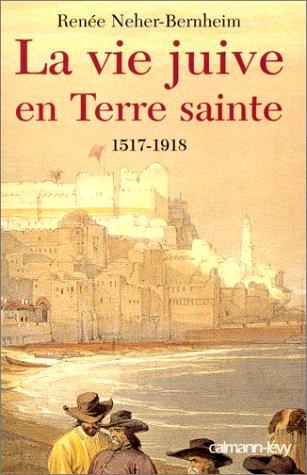 La vie juive en Terre sainte sous les Turcs ottomans, 1517- 1918