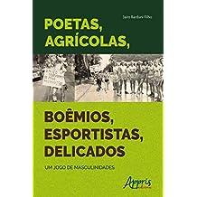 Poetas, Agrícolas, Boêmios, Esportistas, Delicados: Um Jogo de Masculinidades (Portuguese Edition)