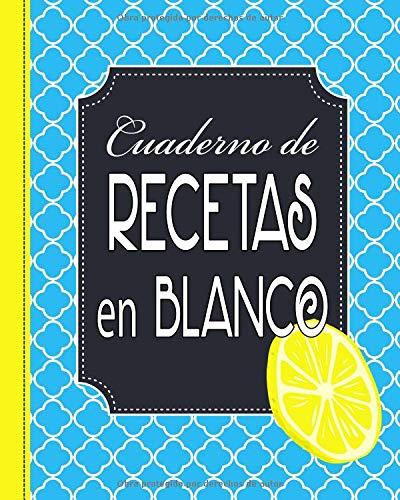 Cuaderno de Recetas en Blanco: Mi Libro de Cocina, Azul con Limon, Comidas y Postres por E Medinilla
