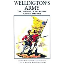 Wellington's Army: Uniforms of the British Soldier, 1812-1815