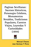 Paginas Sevillanas: Sucesos Historicos, Personajes Celebres, Monumentos Notables, Tradiciones Populares, Cuentos Viejos, Leyendas y Curios