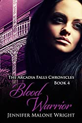 Blood Warrior (The Arcadia Falls Chronicles series Book 4) (English Edition)