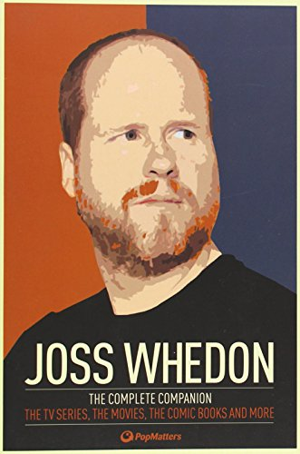 Joss Whedon: The Complete Companion: The TV Series, the Movies, the Comic Books and More