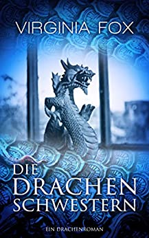 Die Drachenschwestern (Ein Drachenroman 1) (German Edition) by [Fox, Virginia]