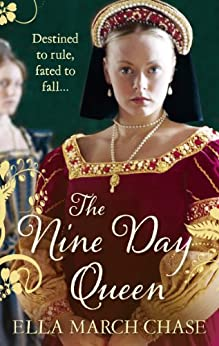 The Nine Day Queen: Tudor Historical Fiction by [Chase, Ella March]