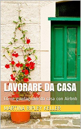 Lavorare da casa: Come guadagnare da casa con Airbnb - Amazon Libri