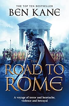 The Road to Rome: (The Forgotten Legion Chronicles No. 3) by [Kane, Ben]