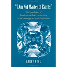 I Am Not Master of Events: The Speculations of John Law and Lord Londonderry in the Mississippi and South Sea Bubbles (Yale Series in Economic and Financial History) by Larry Neal (2012-01-24)