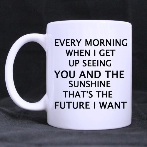 And That's Every Inspirational Mug Want Quotes Future The Get Up Sunshine White Seeing You 100Ceramic Ounce 11 When I Morning htsCQdr