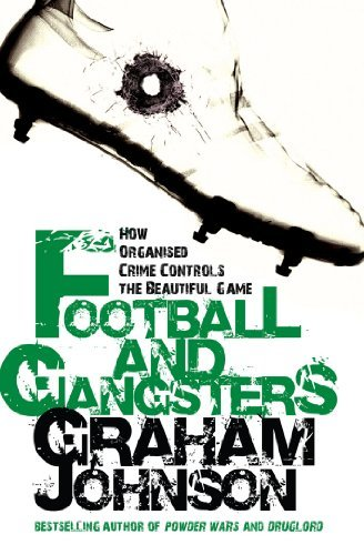 Football and Gangsters: How Organised Crime Controls the Beautiful Game: Written by Graham Johnson, 2007 Edition, (New Ed) Publisher: Mainstream Publishing [Paperback]