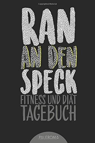 Fitness- und Diät-Tagebuch RAN AN DEN SPECK - Die 99 Tage Challenge: Abnehm- und Fitnesstagebuch zum Ausfüllen (Männer Kochen Fit)