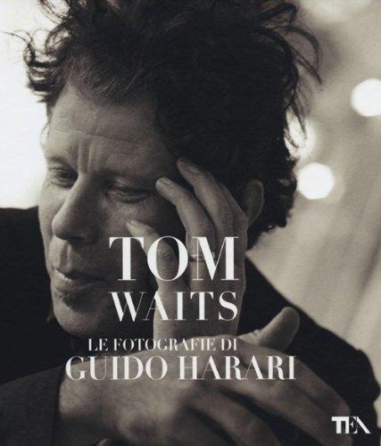Tom Waits. Le fotografie di Guido Harari. Ediz. illustrata por Guido Harari