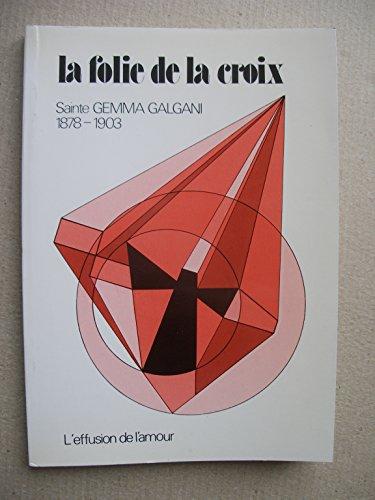 Sainte Gemma Galgani 1878-1903 : La folie de la croix. : L'effusion de l'amour par Jean-François Villepelée