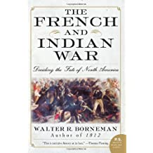 By Walter R. Borneman The French and Indian War: Deciding the Fate of North America (P.S.) (Reprint)