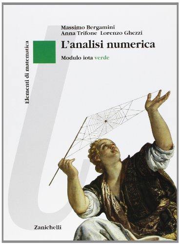 Elementi di matematica. Modulo iota: L'analisi numerica. Ediz. verde. Per le Scuole superiori