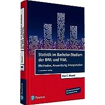 Statistik im Bachelor-Studium der BWL und VWL: Methoden, Anwendung, Interpretation (Pearson Studium - Economic VWL)