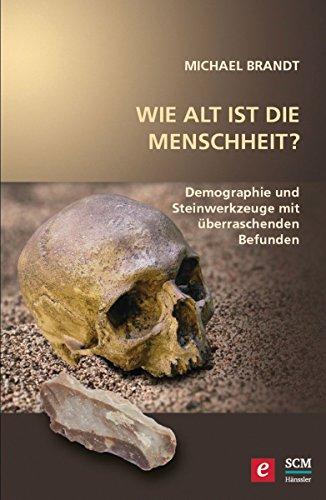 Wie alt ist die Menschheit?: Demographie und Steinwerkzeuge mit überraschenden Befunden (Wort und Wissen)