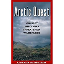 Arctic Quest: Odyessy Through a Threatened Wilderness