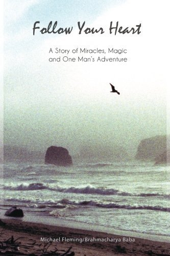 Follow Your Heart: A Story of Miracles, Magic and One Man's Adventure by Michael Fleming (2013) Paperback