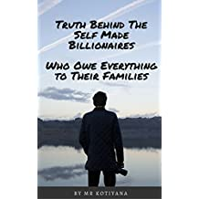 Truth Behind The Self Made Billionaires Amazon Kindle Books: Who Owe Everything to Their Families